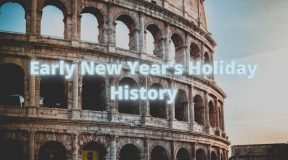 Early New Year's Holiday History, Traditions, And Celebrations