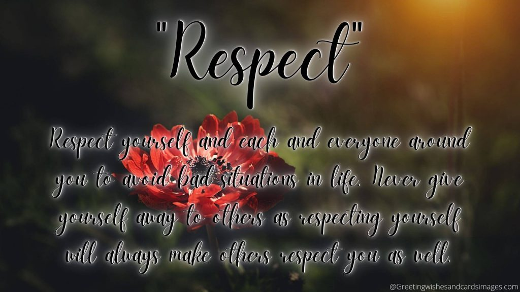 Respect Yourself And Each And Everyone Around You
