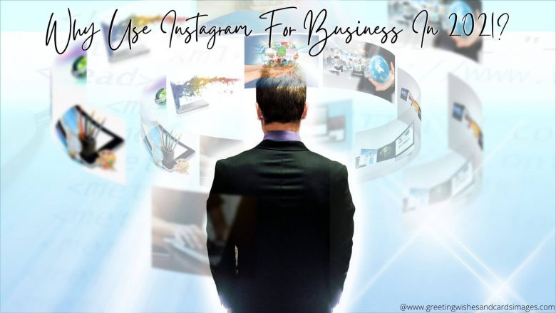 Why Use Instagram For Business In 2021